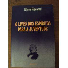 O Livro Dos Espíritos Para A Juventude - Eliseu Rigonatti