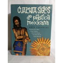 Cuarenta Siglos De Plastica Mexicana Arte Colonial Promexa