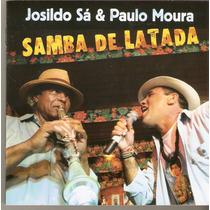 Cd Josildo Sá & Paulo Moura - Samba De Latada - Novo***