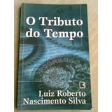 Livro - O Tributo Do Tempo - Luiz Roberto Nascimento Silva