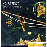 O Sebbo - Porque Não Sabíamos Voar Cd A Bolha / Mutantes