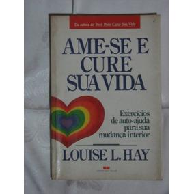 Ame-se E Cure Sua Vida Louise L. Hay Auto Ajuda Amor Sexo