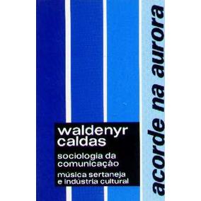 Música Sertaneja E Indústria Cultural - Waldenyr Caldas