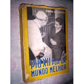 Pio Xii Por Um Mundo Melhor Padre Lombardi 1958