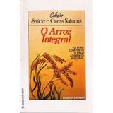 O Arroz Integral- Coleção Saúde E Curas Naturais