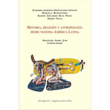Historia, Religion Y Antropologia Desde Nuestra A. Latina