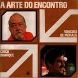 Cd A Arte Do Encontro - Chico Buarque / Vinicius De Moraes