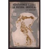 Reflexiones Sobre La Historia Universal - Jacob Burckhardt