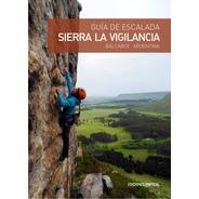 Guía De Escalada Sierra La Vigilancia. Balcarce. Segunda Edi