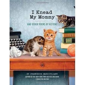 Libro I Knead My Mommy: And Other Poems By Kittens - Nuevo