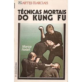 Livro: Técnicas Mortais Do Kung Fu - Marco Natali - 1988