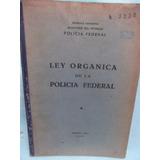 Ley Organica De La Policia Federal - Ed. 1958