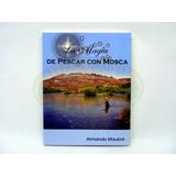 Libro Guía De Pesca Con Mosca La Magia De Pescar Con Mosca.