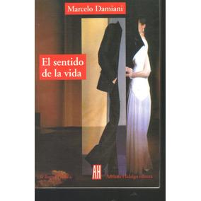 El Sentido De La Vida Marcelo Damiani 1a Edición