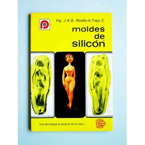 Moldes De Silicón, Manual Ilustrado Para Hacer Paso A Paso T
