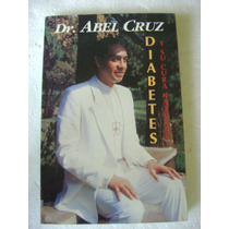 Diabetes Y Su Cura Natural. Dr. Abel Cruz. $69