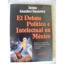 El Debate Politico E Intelectual En Mexico Sanchez Susarrey