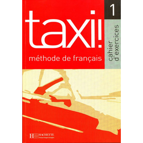 Taxi! 1 Cahier D´exercices - Guy Capelle / Hachette