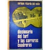 Del Valle. Diccionario Del Turf Y Las Carreras Cuadreras.