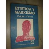 Estetica Y Marxismo, Por Ruben Yañez. Casa De Cultura 1985