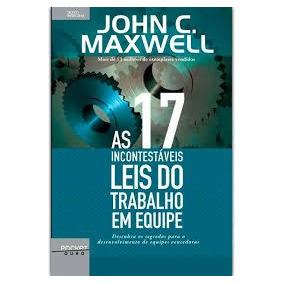 As 17 Incontestáveis Leis Do Trabalho Em Equipe, John Maxwel
