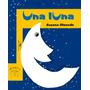 Una Luna * Susana Olaondo *serie Amarilla Alfaguara Infantil