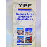 Guia Turistica Ypf Buenos Aires Turistico Y Alrededores