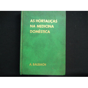 A. Balbach - As Hortaliças Na Medicina Domésticas