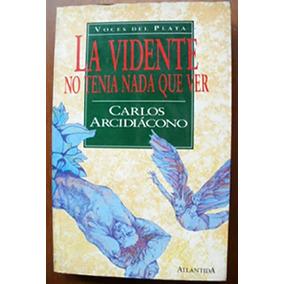 Arcidiácono, Carlos: La Vidente No Tenía Nada Que Ver.