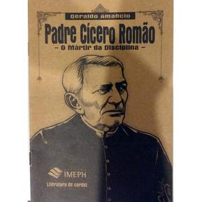 Padre Cicero Romão - O Mártir Da Disciplina - Em Cordel