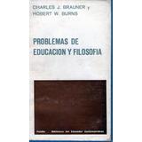 Problemas De Educacion Y Filosofia Ch. Brauner Y H.burns