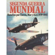 Segunda Guerra Mundial. Batallas Por Tierra, Mar Y Aire...