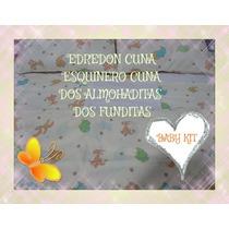 Kit De Cuna: Edredon+dos Fundas+2 Almohaditas