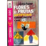 Livro - Como Fazer Flores E Frutas Artificiais - Ai