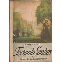 Tecendo Sonhos - Myrtle Reed Biblioteca Das Moças 1950
