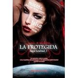 La Protegida (lealtad) - Libro Digital Pdf