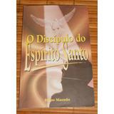 O Discípulo Do Espírito Santo - Edir Macedo