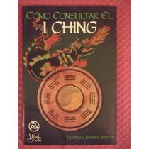 Cómo Consultar El I Ching/ Gustavo Andrés Rocco