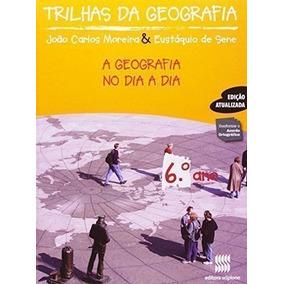 Trilhas Da Geografia - 6º Ano. 5ª Série. Eustaquio De Sene