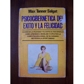 Psicocibernética Del Éxito Y La Felicidad-aut-max Tanner-maa
