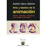 Arte Y Tecnica De La Animacion - Saenz Valiente (dlf)