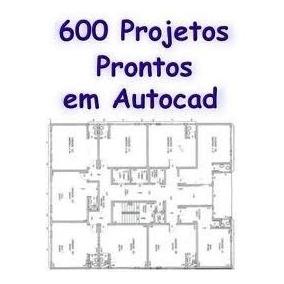 600 Projetos Prontos Em Autocad.