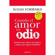 Susan Forward Cuando El Amor Es Odio Codependencia Pareja