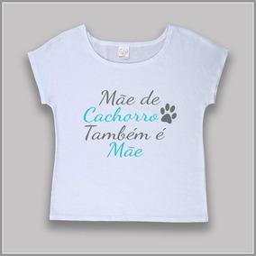 T-shirt / Camiseta Branca Feminina - Mãe De Cachorro