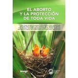 El Aborto Y La Proteccion De Toda Vida - Franca Tarrago