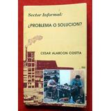 Alarcon Costta Sector Informal ¿problema O Solución? Firmado