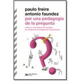 Por Una Pedagogía De La Pregunta Paulo Freire A Faundez