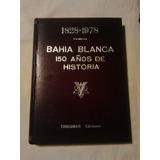 Bahia Blanca 150 Años De Historia 1828-1978