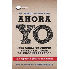 Libro Ahora Yo - Mario Alonso Puig (envío Gratis) 7a Ed.