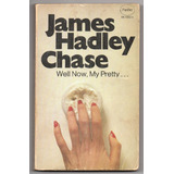 Well Now, My Pretty. James Hadley Chase. Panther Books 1974